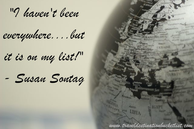 I haven't been everywhere...but it is on my list